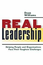 Real leadership : helping people and organizations face their toughest challenges