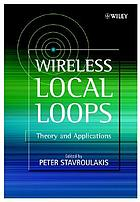 Wireless local loops : theory and applications