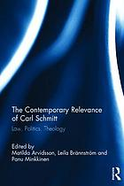 The contemporary relevance of Carl Schmitt : law, politics, theology