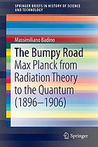 The bumpy road : Max Planck from radiation theory to the quantum (1896-1906)