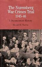 The Nuremberg war crimes trial, 1945-46 : a documentary history