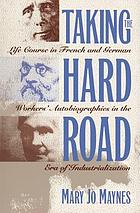 Taking the hard road : life course in French and German workers' autobiographies in the era of industrialization
