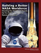 Building a better NASA workforce : meeting the workforce needs for the national Vision for Space Exploration