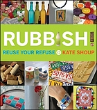 Rubbish : reuse Your refuse