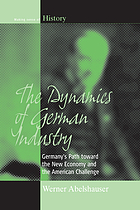 The dynamics of German industry : Germany's path toward the new economy and the American challenge