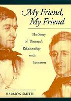 My friend, my friend : the story of Thoreau's relationship with Emerson