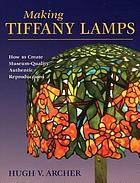 Making Tiffany lamps : how to create museum-quality authentic reproductions
