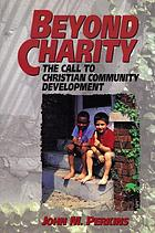 Beyond charity : the call to Christian community development