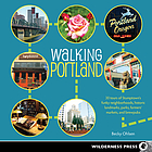 Walking Portland : 30 tours of Stumptown's funky neighborhoods, historic landmarks, parks, farmers' markets, and brewpubs.