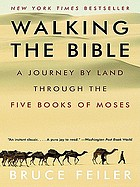 Walking the Bible : a journey through the greatest stories ever told