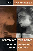 Screening the body : tracing medicine's visual culture