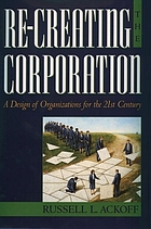 Re-creating the corporation : a design of organizations for the 21st century
