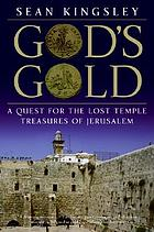 God's gold : a quest for the lost temple treasures of Jerusalem