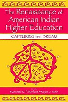 The renaissance of American Indian higher education : capturing the dream
