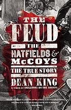 The feud : the Hatfields & McCoys, the true story