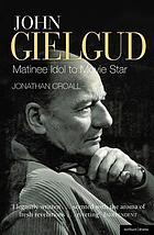 John Gielgud : matinee idol to movie star