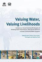 Valuing water, valuing livelihoods : guidance on social cost-benefit analysis of drinking-water interventions, with special reference to small community water supplies