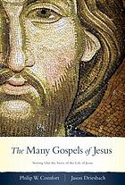 The many Gospels of Jesus : sorting out the story of the life of Jesus