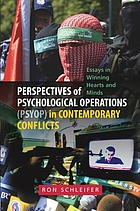 Perspectives of psychological operations (PSYOP) in contemporary conflicts : essays in winning hearts and minds