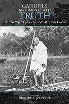 Gandhi's Experiments with Truth: Essential Writings by and about Mahatma Gandhi cover image