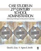 Case studies in 21st century school administration : addressing challenges for educational leadership