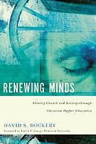 Renewing minds : serving church and society through Christian higher education