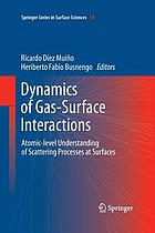 Dynamics of Gas-Surface Interactions Atomic-level Understanding of Scattering Processes at Surfaces