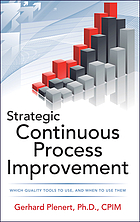 Strategic continuous process improvement : which quality tools to use, and when to use them