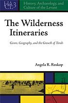 The wilderness itineraries : genre, geography, and the growth of Torah