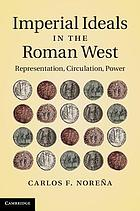 Imperial ideals in the Roman West : representation, circulation, power