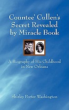 Countee' Cullen's secret revealed by miracle book : a biography of his childhood in New Orleans