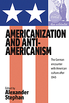 Americanization and anti-Americanism : the German encounter with American culture after 1945