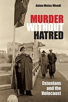 Murder without hatred : Estonians and the Holocaust