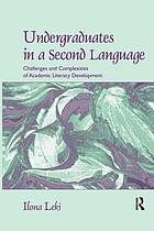 Undergraduates in a second language : challenges and complexities of academic literacy development