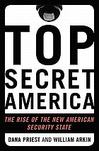 Top secret America : the rise of the new American security state