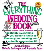 The everything wedding book : absolutely everything you need to know to survie your wedding day and actually even enjoy it!
