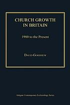 Church Growth in Britain : 1980 to the Present.