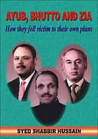 Ayub, Bhutto, and Zia : how they fell victim to their own plans