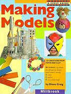 Making models : 3-D creations from paper and clay