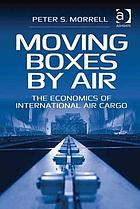 Moving boxes by air : the economics of international air cargo