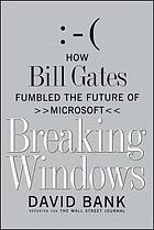 Breaking Windows : how Bill Gates fumbled the future of Microsoft