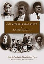 Can anything beat white? : a Black family's letters