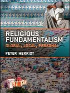 Religious fundamentalism : global, local and personal