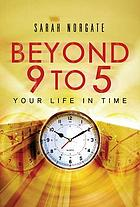 Beyond 9 to 5 : your life in time