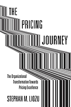 The pricing journey : the organizational transformation toward pricing excellence