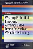 Wearing embodied emotions : a practice based design research on wearable technology