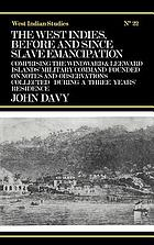The West Indies before and since slave emancipation, comprising the Windward and Leeward Islands' military command; founded on notes and observations collected during a three years' residence.