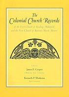 The colonial church records of the First Church of Reading (Wakefield) and the First Church of Rumney Marsh (Revere)