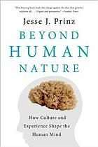 Beyond human nature : how culture and experience shape the human mind