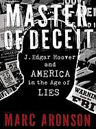 Master of deceit : J. Edgar Hoover and America in the age of lies